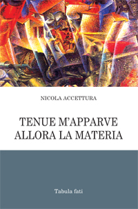 Tenue m'apparve allora la materia